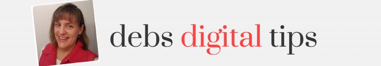 Deb's Digital Tips